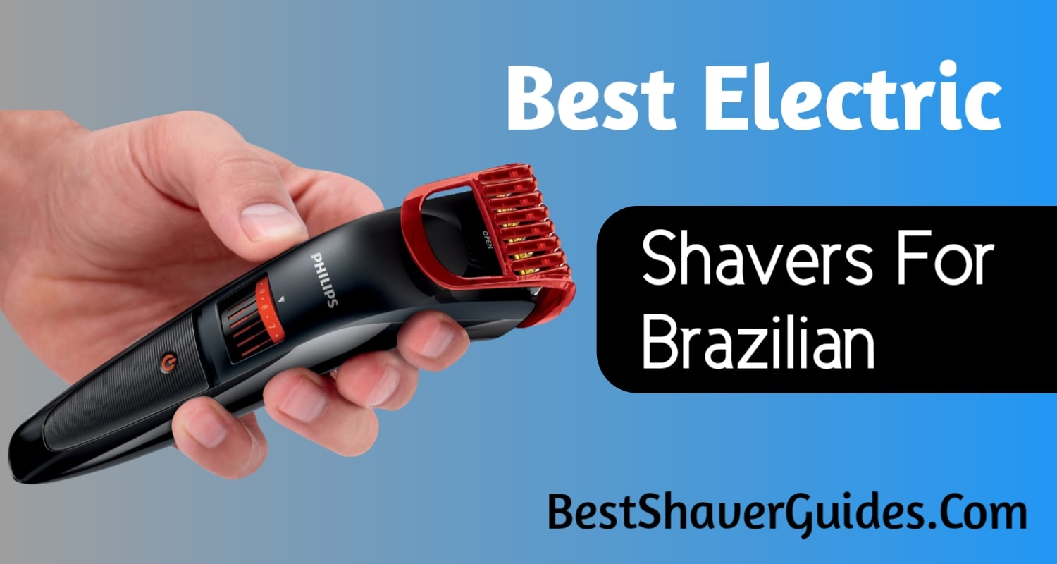 Best electric shavers for Brazilian