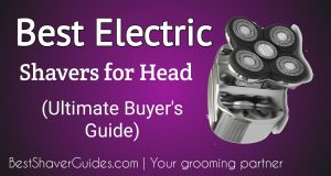 Best Electric Shavers for Head